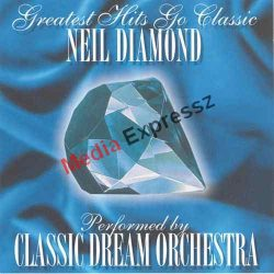 Neil Diamond - Greatest Hits Go Classic Classic Dream Orchestra