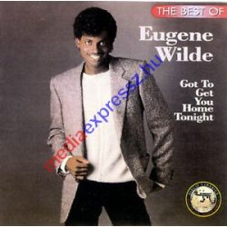 The Best of Eugene Wilde - Got To Get You Home Tonight ****
