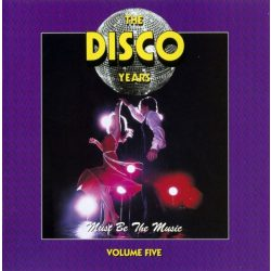 The Disco Years - Must Be The Music Volume Five  ***